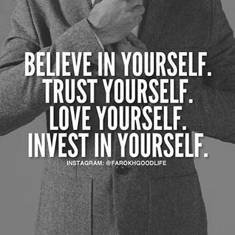 Go PRO with your life: Believe in yourself. Trust yourself. Love yourself. Invest in yourself.